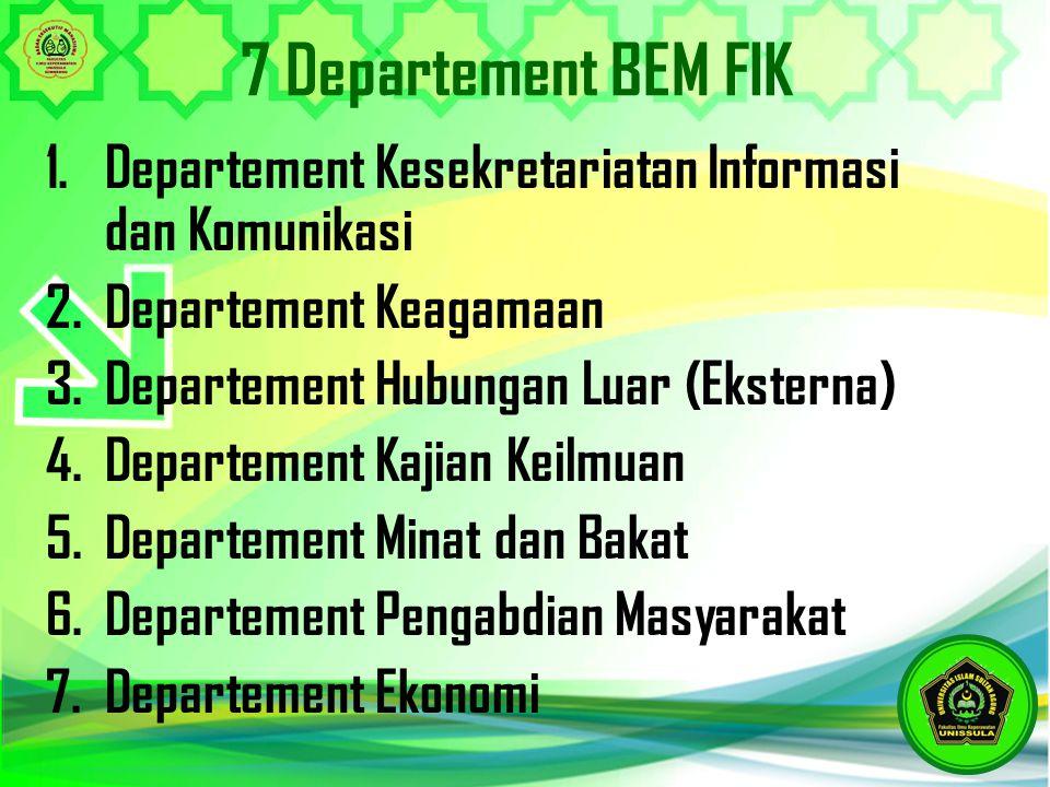 7 Departement BEM FIK Departement Kesekretariatan Informasi dan Komunikasi. Departement Keagamaan.