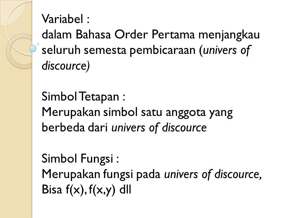 Variabel : dalam Bahasa Order Pertama menjangkau seluruh semesta pembicaraan (univers of discource)