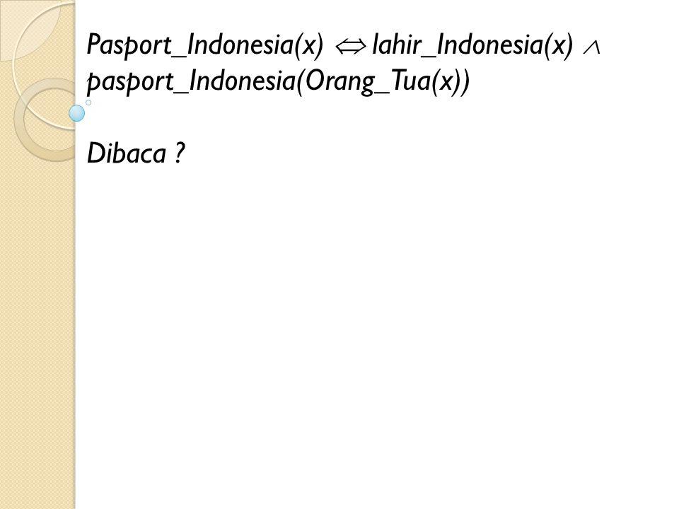 Pasport_Indonesia(x)  lahir_Indonesia(x)  pasport_Indonesia(Orang_Tua(x))