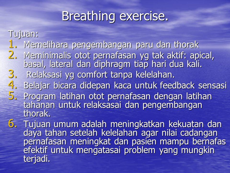 Breathing exercise. Tujuan: Memelihara pengembangan paru dan thorak