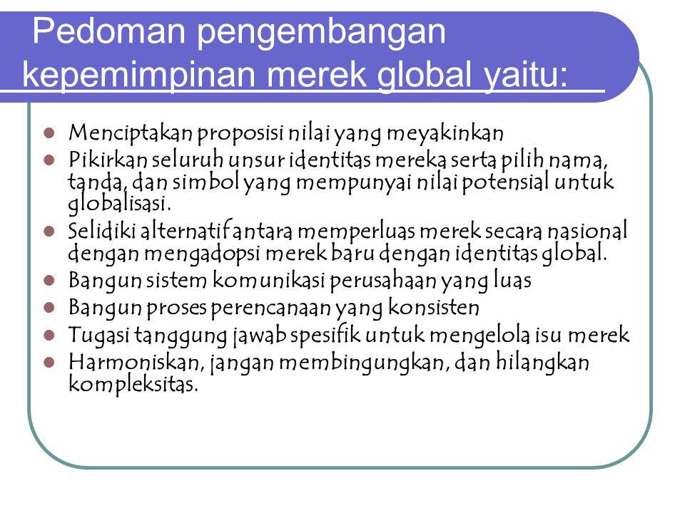 Pedoman pengembangan kepemimpinan merek global yaitu: