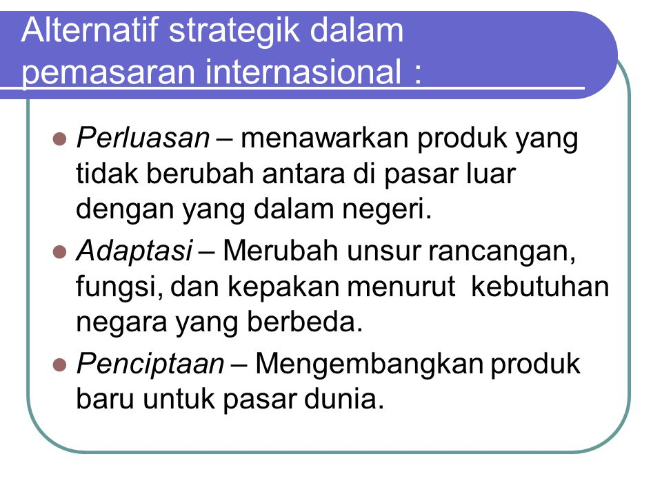 Alternatif strategik dalam pemasaran internasional :