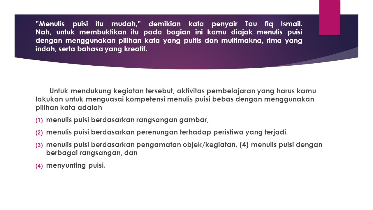 Menulis puisi itu mudah, demikian kata penyair Tau fiq Ismail