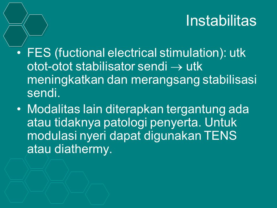 Instabilitas FES (fuctional electrical stimulation): utk otot-otot stabilisator sendi  utk meningkatkan dan merangsang stabilisasi sendi.