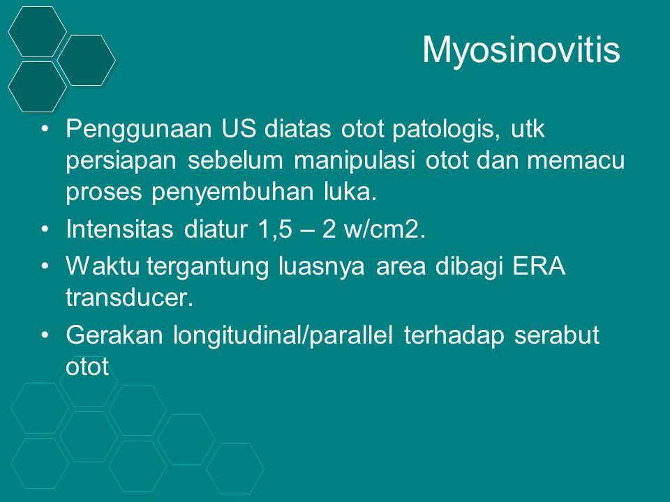 Myosinovitis Penggunaan US diatas otot patologis, utk persiapan sebelum manipulasi otot dan memacu proses penyembuhan luka.