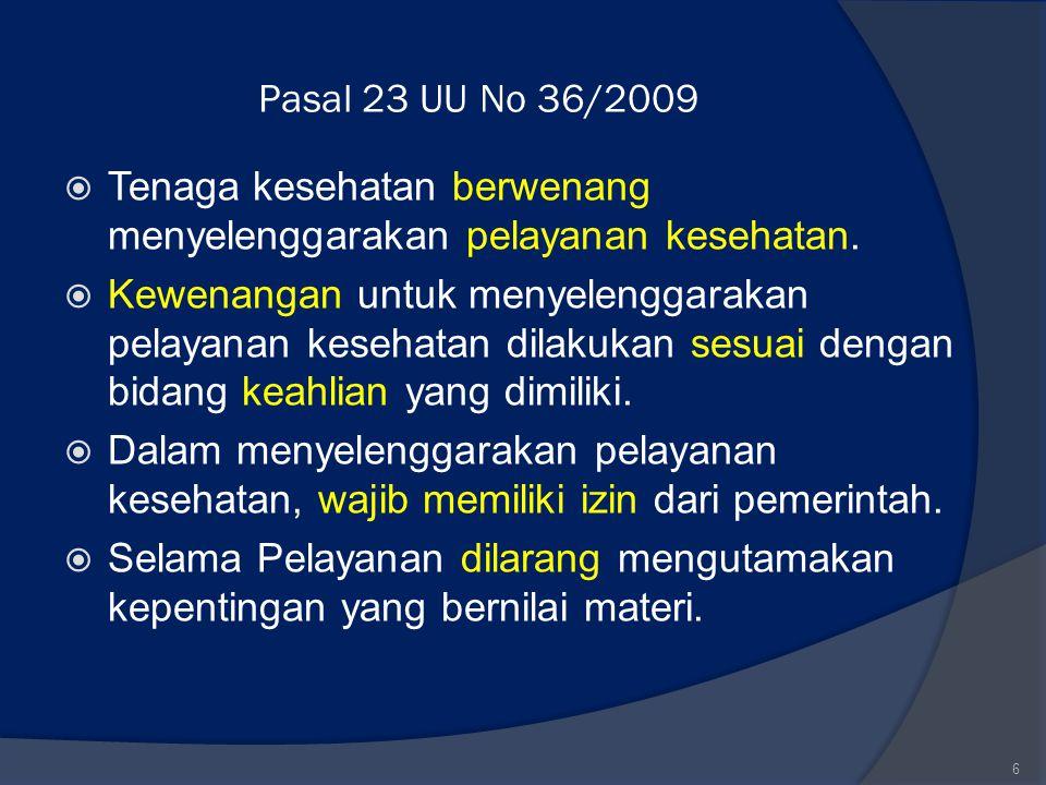 Pasal 23 UU No 36/2009 Tenaga kesehatan berwenang menyelenggarakan pelayanan kesehatan.