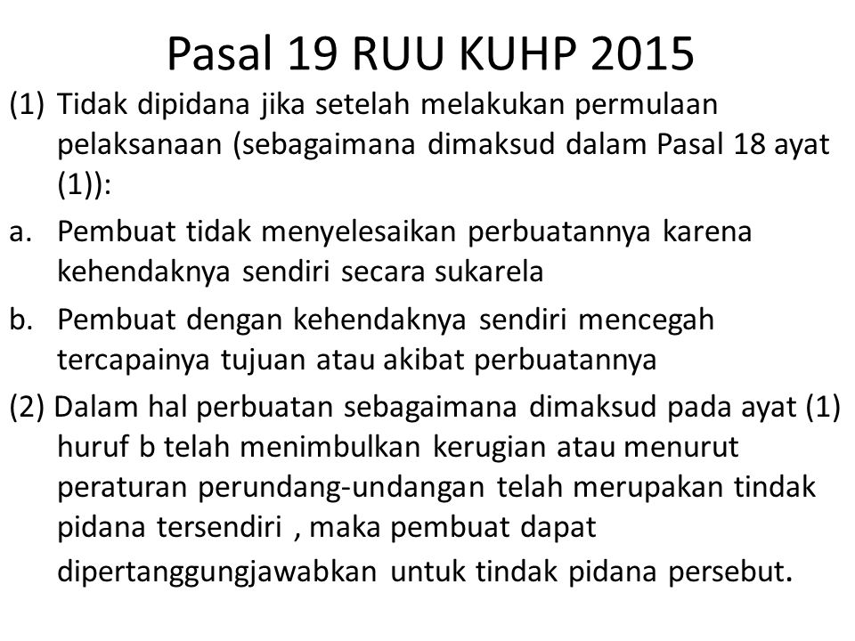 Pasal 19 RUU KUHP 2015 Tidak dipidana jika setelah melakukan permulaan pelaksanaan (sebagaimana dimaksud dalam Pasal 18 ayat (1)):