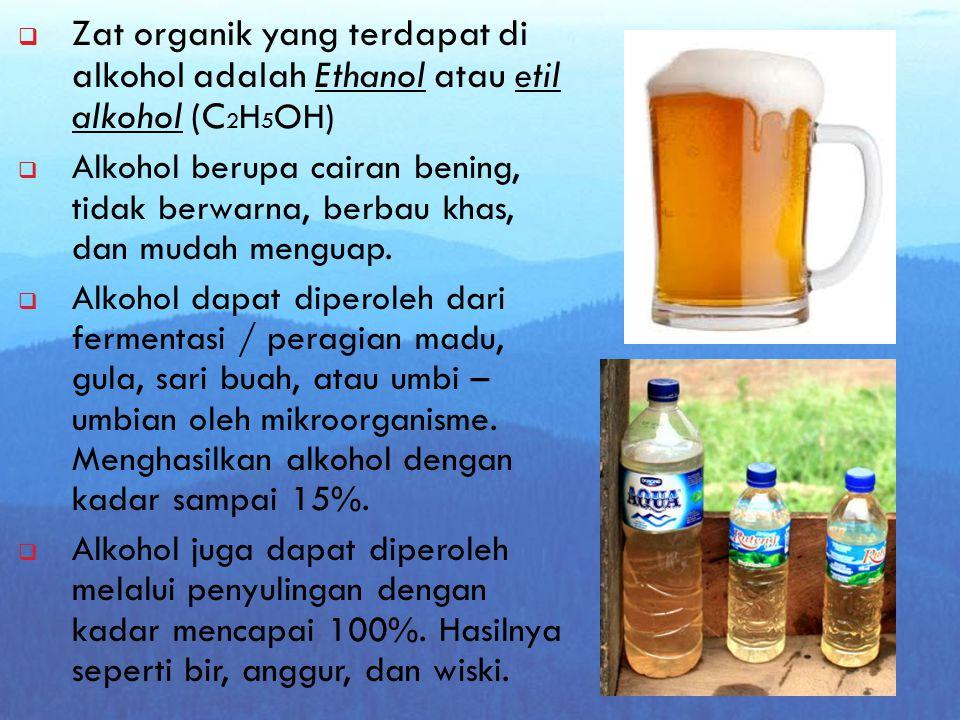 Zat organik yang terdapat di alkohol adalah Ethanol atau etil alkohol (C2H5OH)