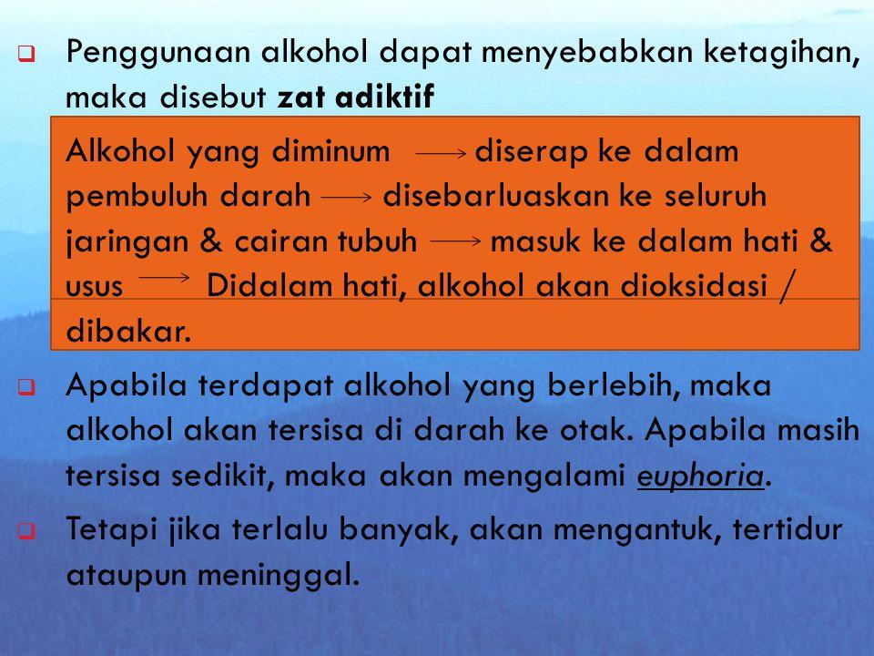 Penggunaan alkohol dapat menyebabkan ketagihan, maka disebut zat adiktif