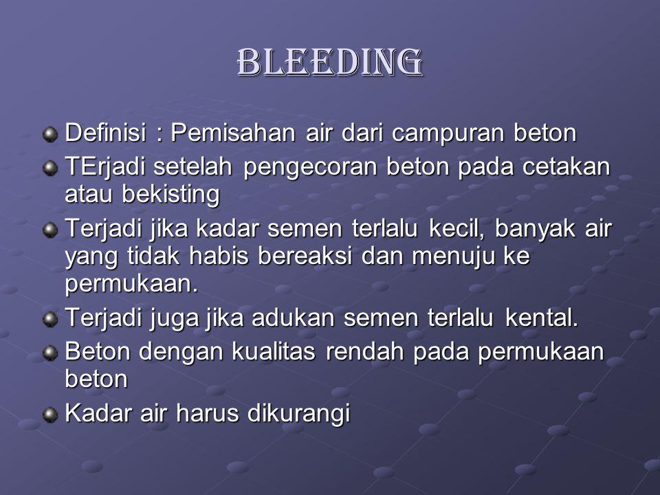BLEEDING Definisi : Pemisahan air dari campuran beton