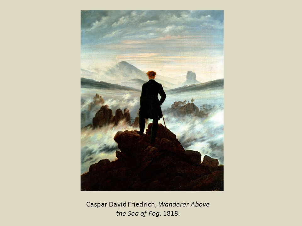 Caspar David Friedrich, Wanderer Above the Sea of Fog. 1818.