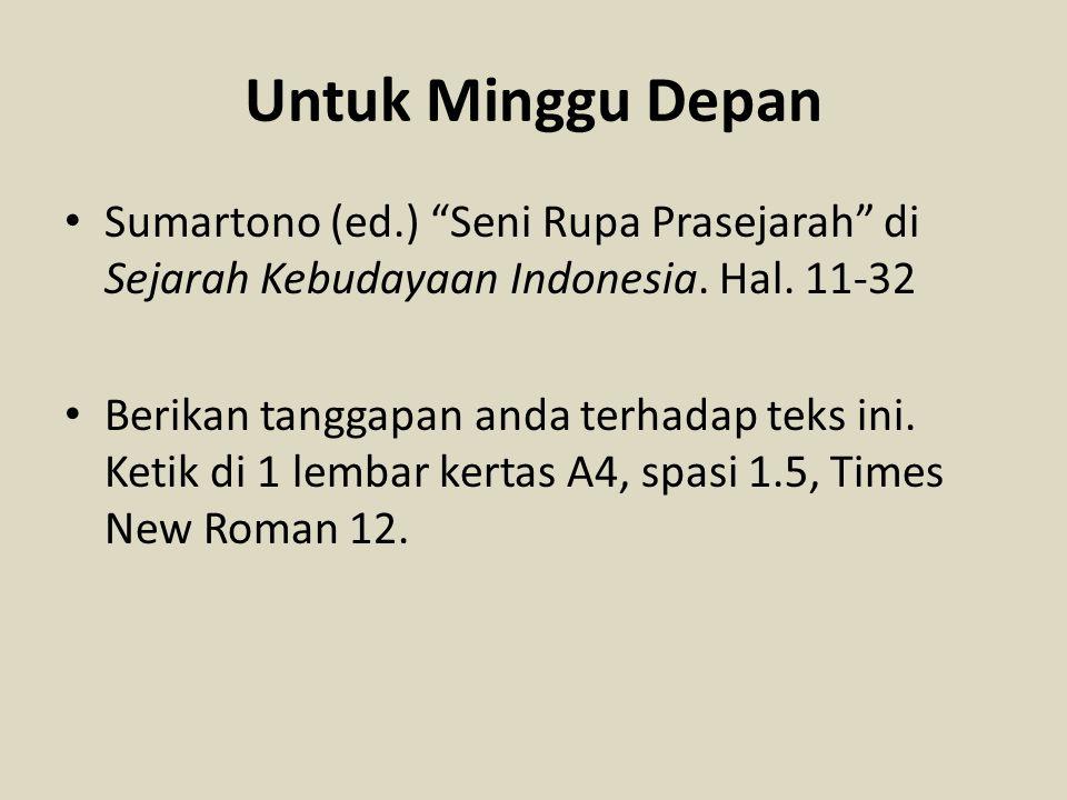 Untuk Minggu Depan Sumartono (ed.) Seni Rupa Prasejarah di Sejarah Kebudayaan Indonesia. Hal. 11-32.