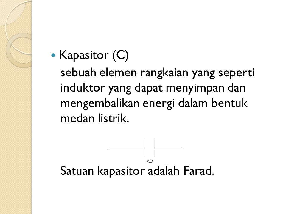 Kapasitor (C) sebuah elemen rangkaian yang seperti induktor yang dapat menyimpan dan mengembalikan energi dalam bentuk medan listrik.