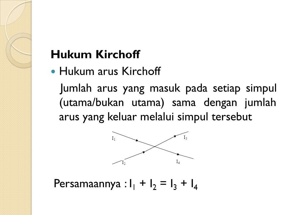 Persamaannya : I1 + I2 = I3 + I4
