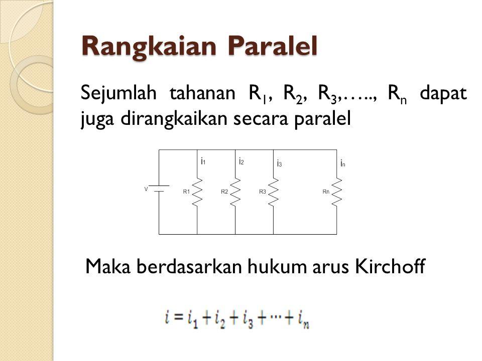 Rangkaian Paralel Sejumlah tahanan R1, R2, R3,….., Rn dapat juga dirangkaikan secara paralel.