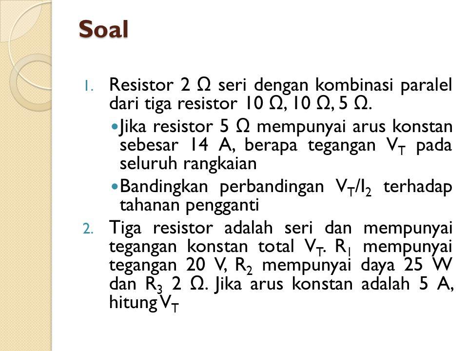 Soal Resistor 2 Ω seri dengan kombinasi paralel dari tiga resistor 10 Ω, 10 Ω, 5 Ω.