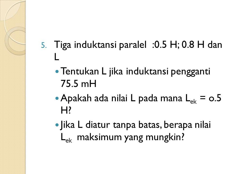 Tiga induktansi paralel :0.5 H; 0.8 H dan L