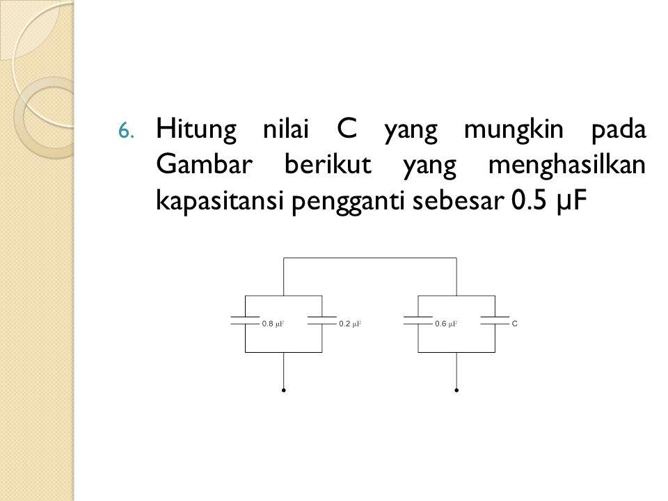 Hitung nilai C yang mungkin pada Gambar berikut yang menghasilkan kapasitansi pengganti sebesar 0.5 μF
