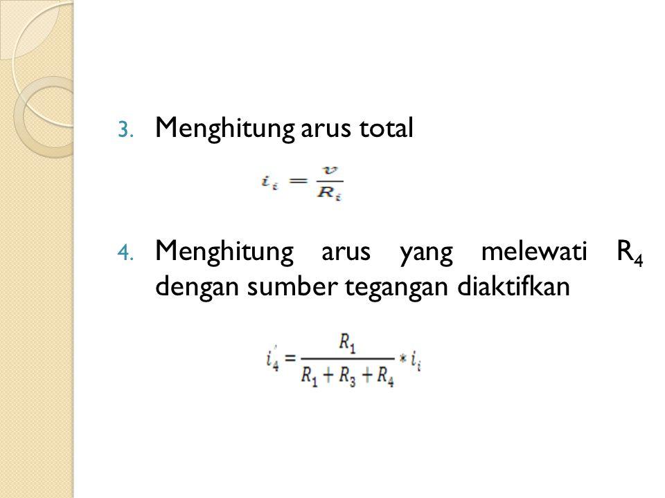 Menghitung arus total Menghitung arus yang melewati R4 dengan sumber tegangan diaktifkan