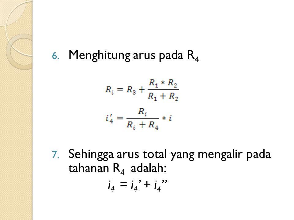 Menghitung arus pada R4 Sehingga arus total yang mengalir pada tahanan R4 adalah: i4 = i4' + i4''