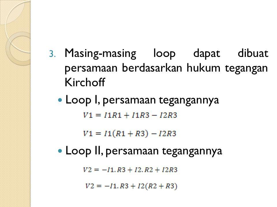 Masing-masing loop dapat dibuat persamaan berdasarkan hukum tegangan Kirchoff