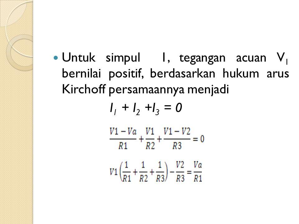 Untuk simpul 1, tegangan acuan V1 bernilai positif, berdasarkan hukum arus Kirchoff persamaannya menjadi
