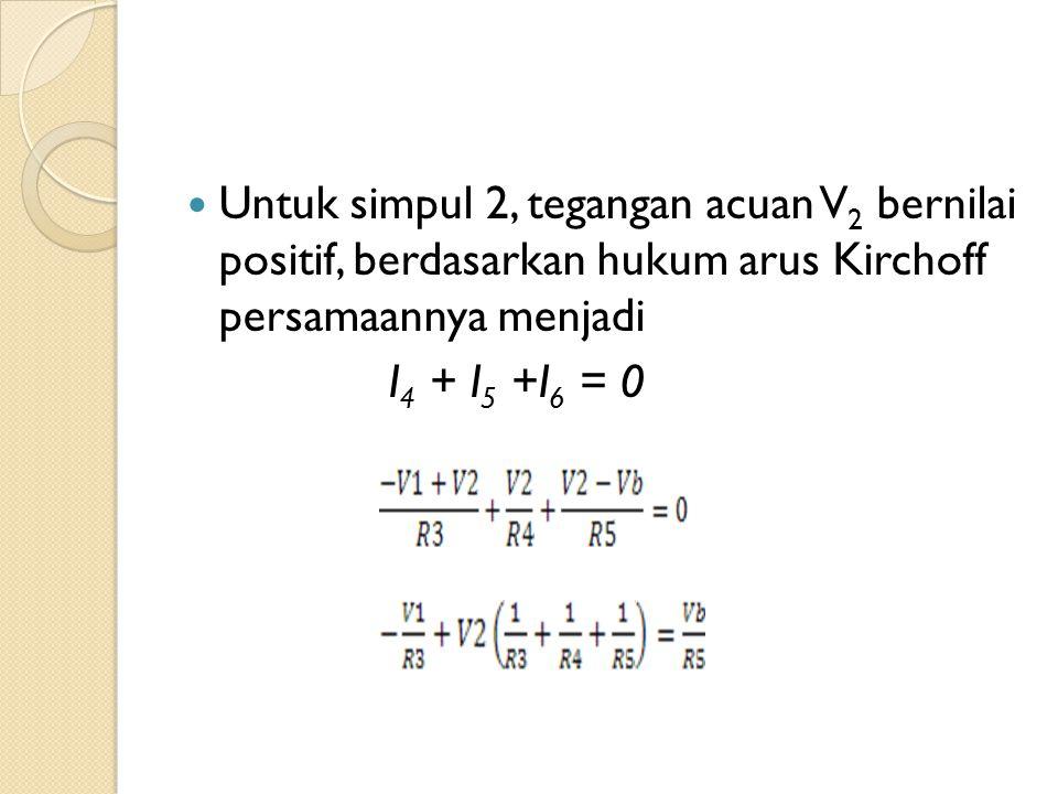 Untuk simpul 2, tegangan acuan V2 bernilai positif, berdasarkan hukum arus Kirchoff persamaannya menjadi