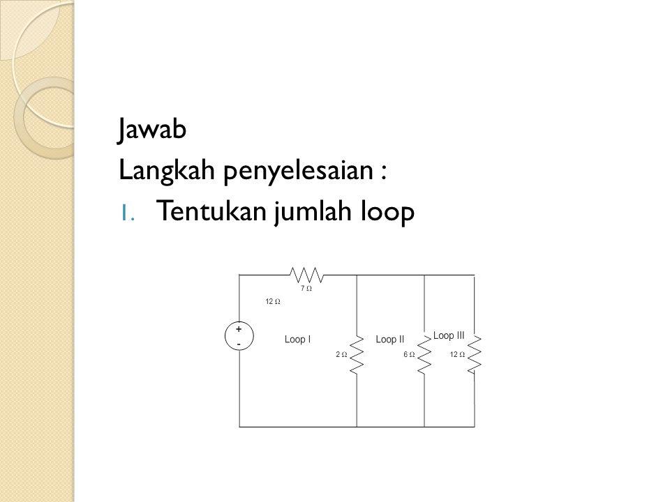 Jawab Langkah penyelesaian : Tentukan jumlah loop