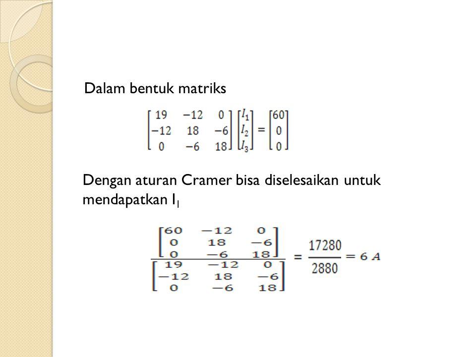 Dalam bentuk matriks Dengan aturan Cramer bisa diselesaikan untuk mendapatkan I1