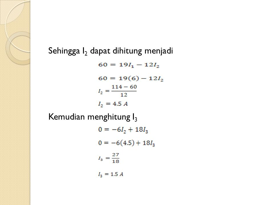Sehingga I2 dapat dihitung menjadi Kemudian menghitung I3
