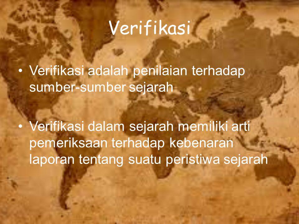 Verifikasi Verifikasi adalah penilaian terhadap sumber-sumber sejarah