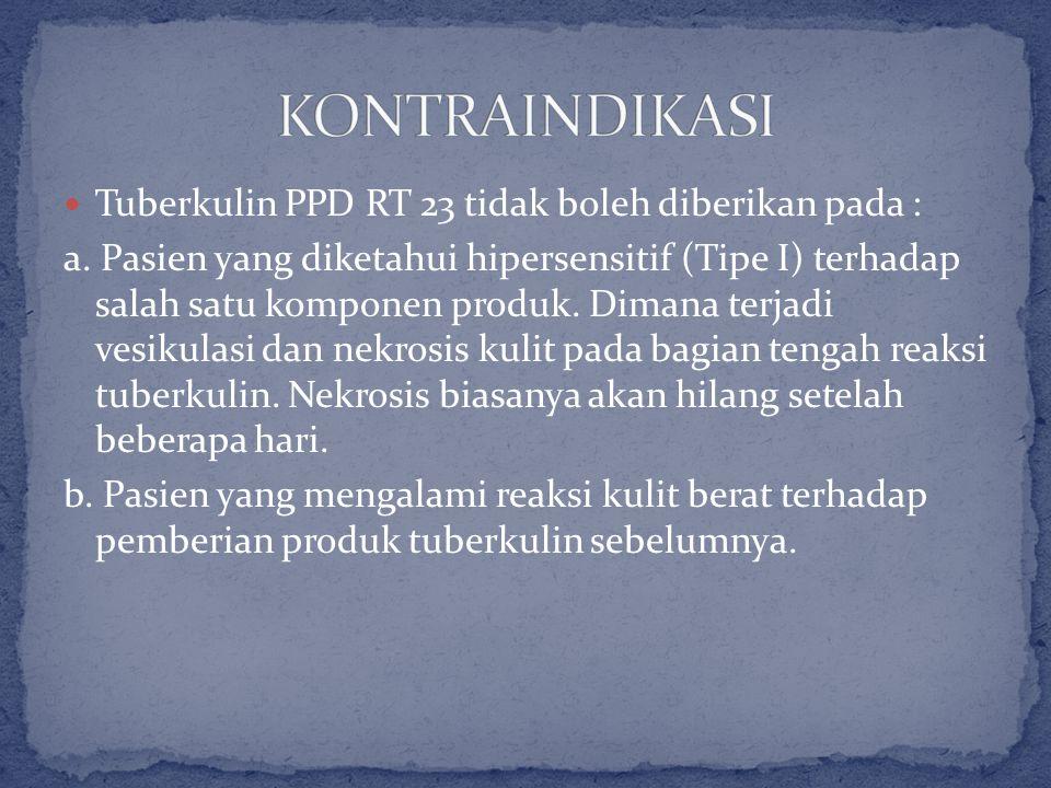 KONTRAINDIKASI Tuberkulin PPD RT 23 tidak boleh diberikan pada :