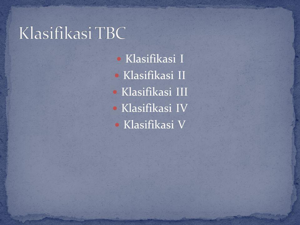 Klasifikasi TBC Klasifikasi I Klasifikasi II Klasifikasi III