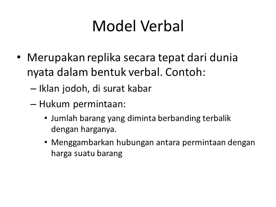 Model Verbal Merupakan replika secara tepat dari dunia nyata dalam bentuk verbal. Contoh: Iklan jodoh, di surat kabar.