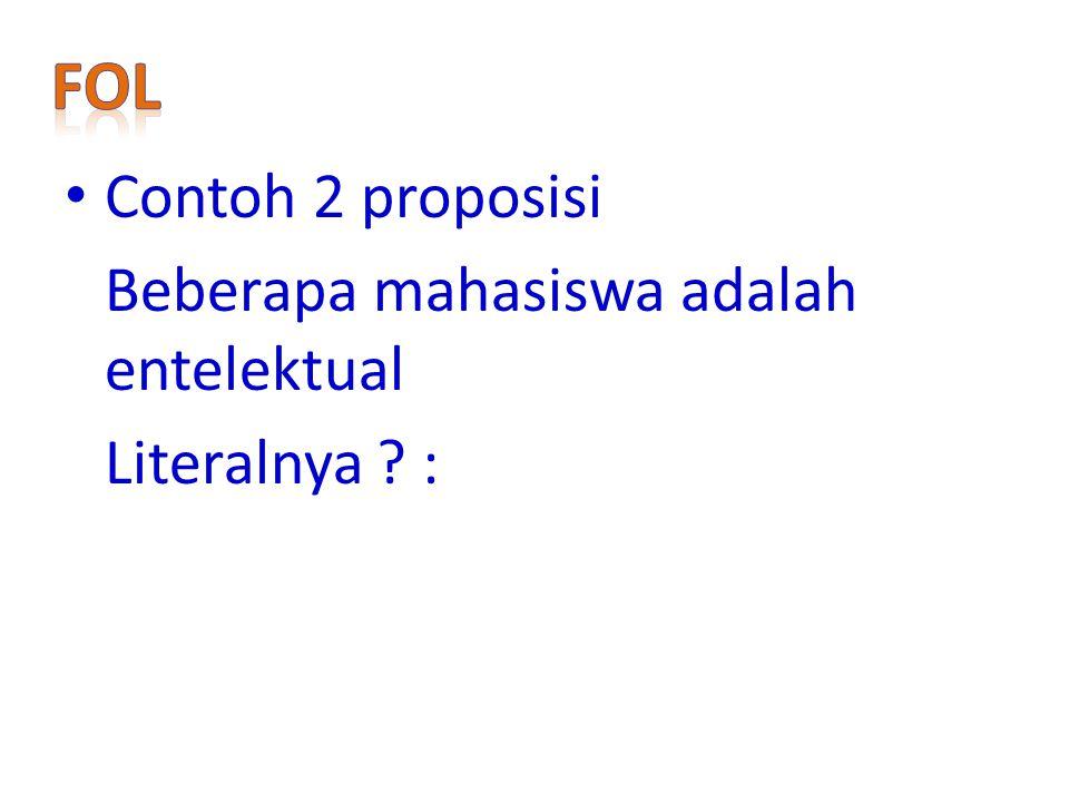 FoL Contoh 2 proposisi Beberapa mahasiswa adalah entelektual