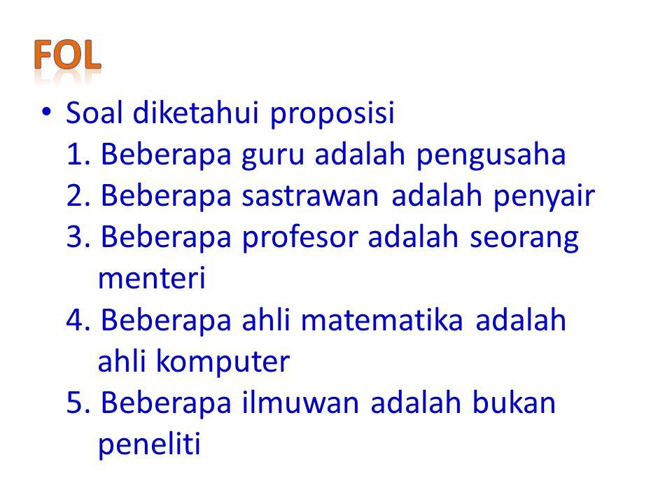FoL Soal diketahui proposisi 1. Beberapa guru adalah pengusaha