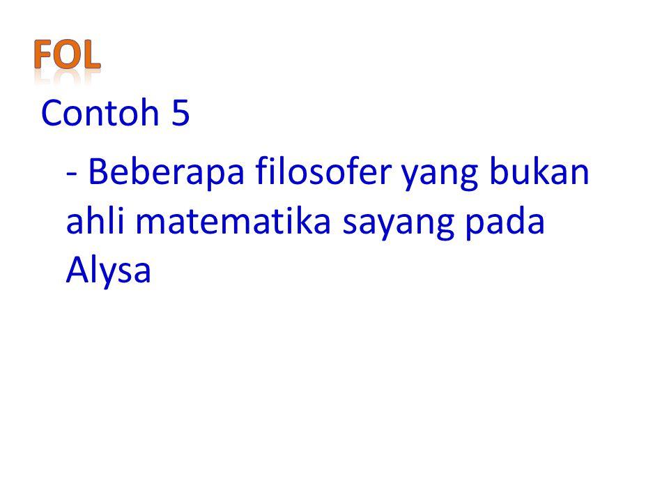 FoL Contoh 5 - Beberapa filosofer yang bukan ahli matematika sayang pada Alysa