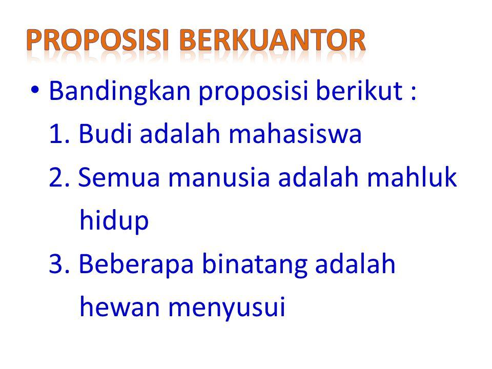 Proposisi berkuantor Bandingkan proposisi berikut :
