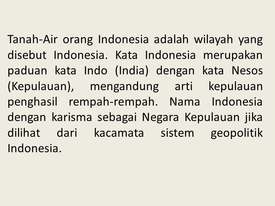 Tanah-Air orang Indonesia adalah wilayah yang disebut Indonesia