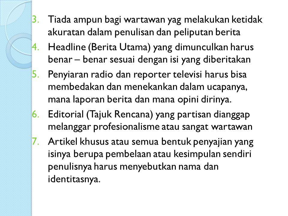 Tiada ampun bagi wartawan yag melakukan ketidak akuratan dalam penulisan dan peliputan berita