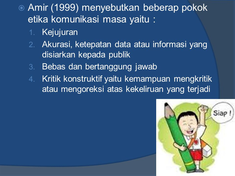 Amir (1999) menyebutkan beberap pokok etika komunikasi masa yaitu :