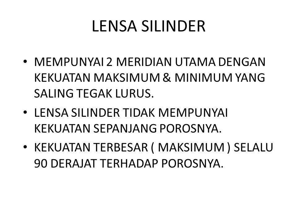 LENSA SILINDER MEMPUNYAI 2 MERIDIAN UTAMA DENGAN KEKUATAN MAKSIMUM & MINIMUM YANG SALING TEGAK LURUS.