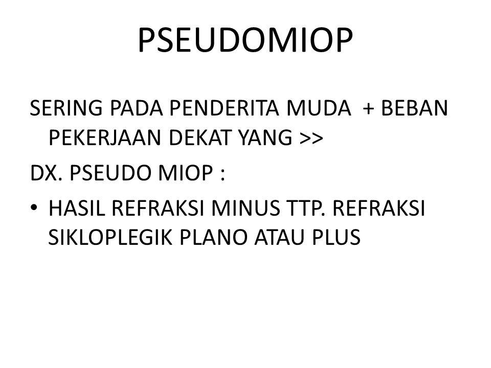 PSEUDOMIOP SERING PADA PENDERITA MUDA + BEBAN PEKERJAAN DEKAT YANG >> DX. PSEUDO MIOP :