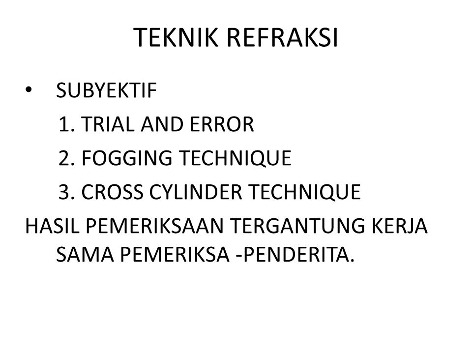 TEKNIK REFRAKSI SUBYEKTIF 1. TRIAL AND ERROR 2. FOGGING TECHNIQUE