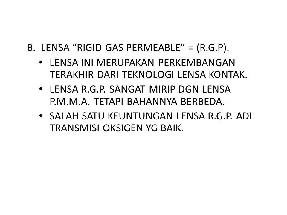 B. LENSA RIGID GAS PERMEABLE = (R.G.P).
