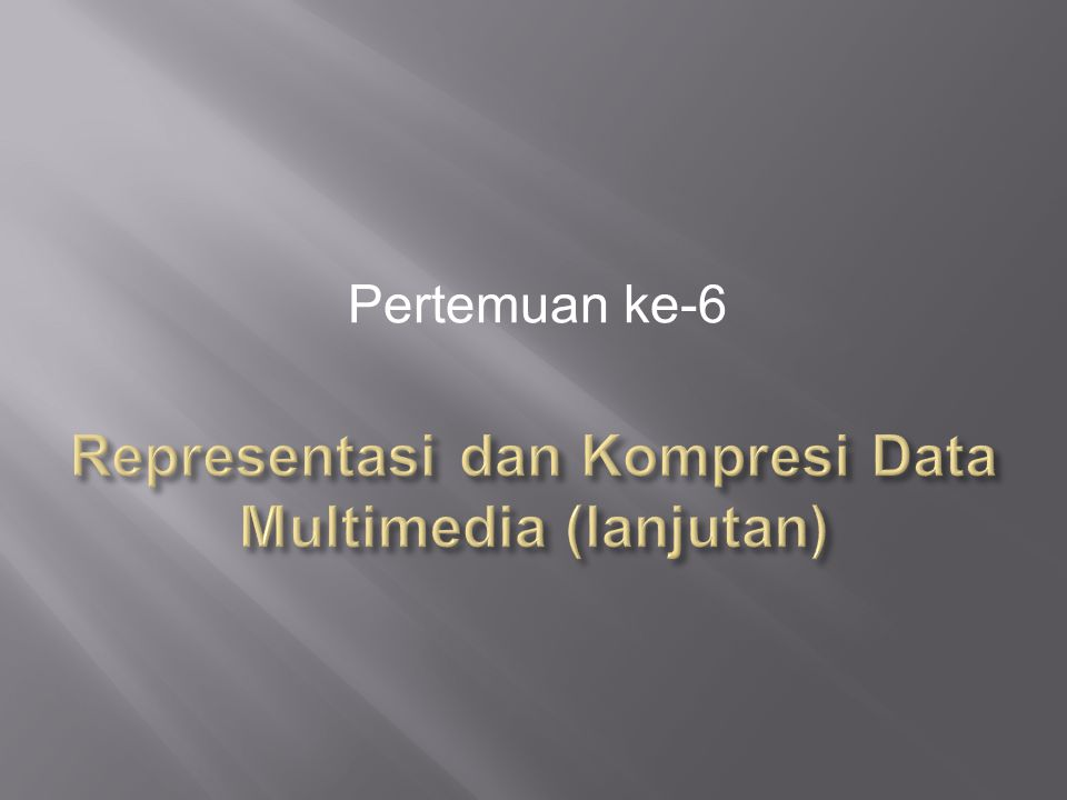 Representasi dan Kompresi Data Multimedia (lanjutan)