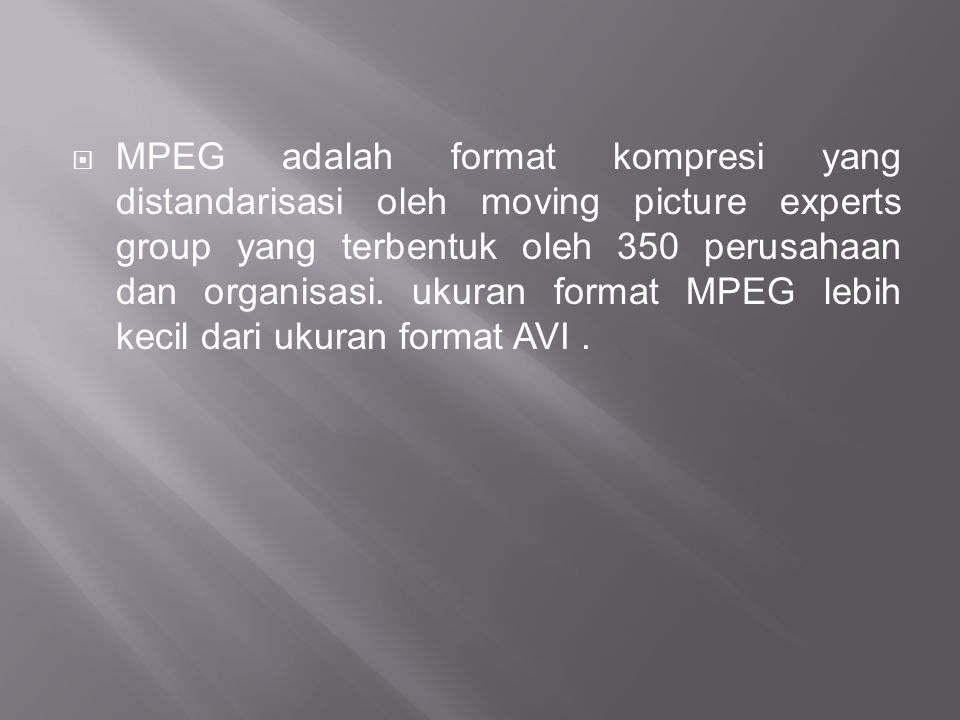 MPEG adalah format kompresi yang distandarisasi oleh moving picture experts group yang terbentuk oleh 350 perusahaan dan organisasi.