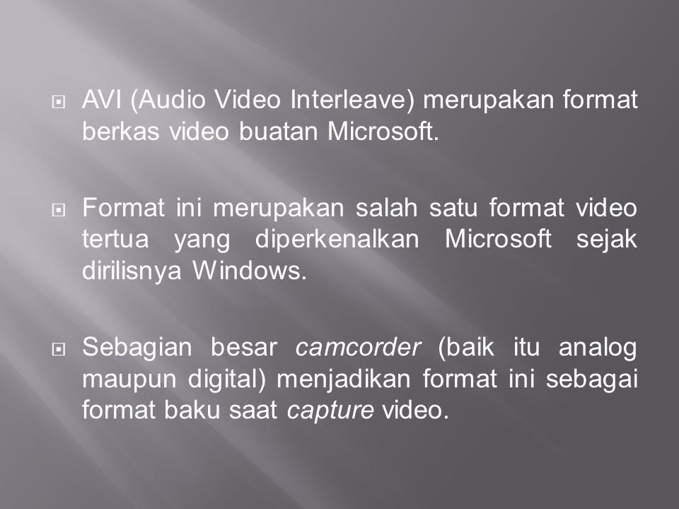 AVI (Audio Video Interleave) merupakan format berkas video buatan Microsoft.