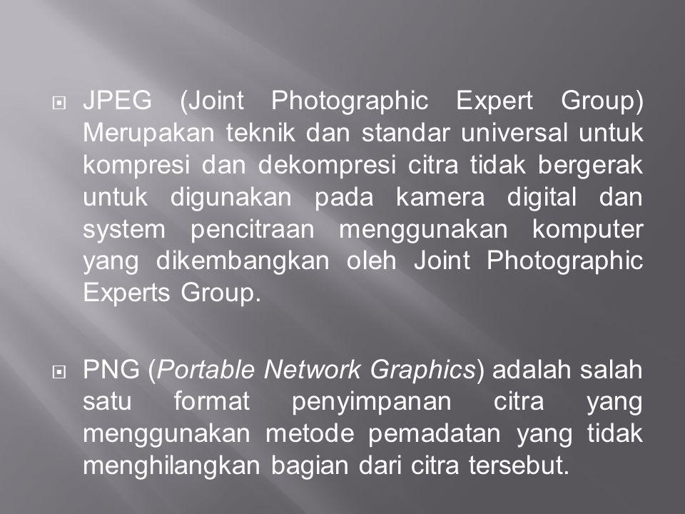 JPEG (Joint Photographic Expert Group) Merupakan teknik dan standar universal untuk kompresi dan dekompresi citra tidak bergerak untuk digunakan pada kamera digital dan system pencitraan menggunakan komputer yang dikembangkan oleh Joint Photographic Experts Group.