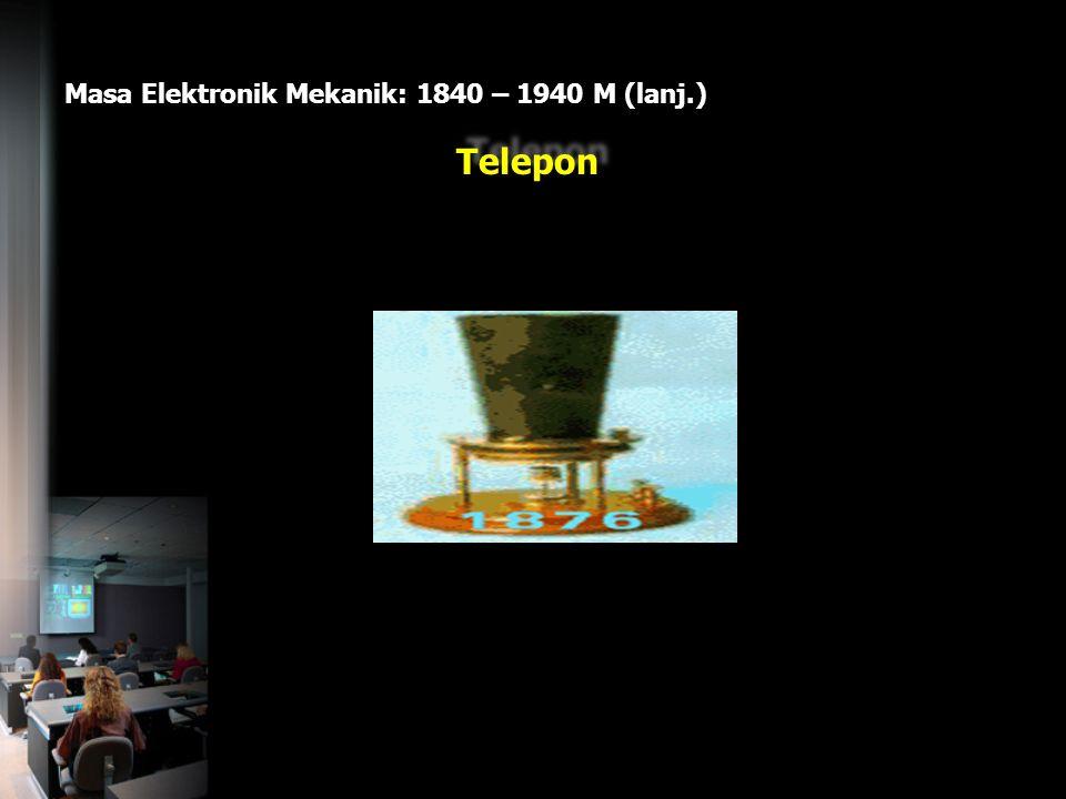 Masa Elektronik Mekanik: 1840 – 1940 M (lanj.)